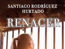 Renacer. Una novela de Santiago Rodríguez, estudiante en Escuni